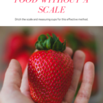 How to measure food without a scale
